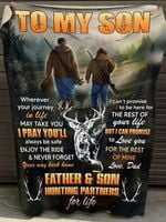 To my son wherever your journey in life may take you i pray you'll always be safe father son hunting partners for life