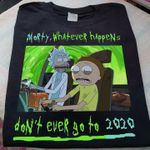 Morty whatever happens don't ever got to 2020 funny rick and morty
