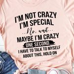 I'm not crazy i'm special no wait maybe i'm crazy one second talk to myself about this hold on shirt