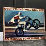 Motorbike racer everything will kill you so choose something fun poster
