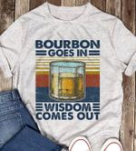 Bourbon goes in wisdom comes out retro shirt