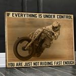Biker racer if everything is under control you are just not riding fast enough poster