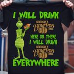 Grinch i will drink kentucky bourbon trail here or there i will drink everywhere for fan