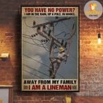 You have no power i am in the rain up a pole in hooks away from my family i am a lineman poster