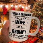 I never dreamed i'd grow up to be spoiled wife of grumpy old husband here i am killin it mug