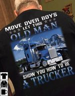 Move over boys let this old man show you how to be a trucker tshirt
