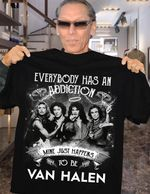 Everybody has an addiction mine just happens to be van halen for fan