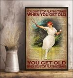 You don't stop playing tennis when you get old you get old when you stop playing tennis poster