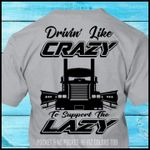 Trucker drivin' like crazy to support the lazy tshirt