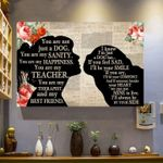 You are not just a dog you are my teacher and my best friend i know i'm just a dog i'll always be by your side poster canvas