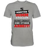 5 minuten dumm stellen erspart einem oft eine stunde arbeit shirt