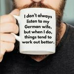 I don't always listen to my german wife but when i do things tend to work out better