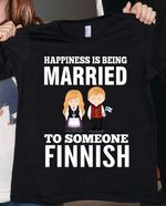 Happiness is being married to someone finnish shirt