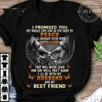 I promised my whole life as you rest in peace i'll remain your wife with a love i'll be with my husband and my best friend tshirt