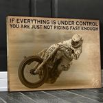 Dirt bike if everything is under control you are just not riding fast enough poster canvas