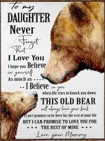 To my daughter never forget i love you believe in yourself as much as i believe you mommy bear