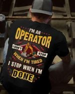 I'm an operator i don't stop when i'm tired i stop when i'm done tshirt
