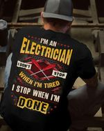I'm electrician i don't stop when i'm tired i stop when i'm done tshirt