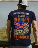 Move over boys let this old man show you how to be a plumber tshirt