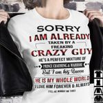 Sorry i am already taken by a freaking crazy guy i am his queen he is my whole world boyfriend shirt