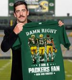 Damn right i am a green bay packers fan farve starr rodgers signatures for fans