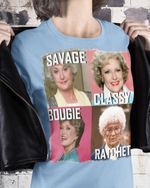 The golden girls classy savage bougie ratchet