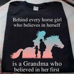 Behind every horse girl who believes in herself is a grandma who believed in her first tshirt