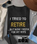 I tried to retire but now i work for my life tshirt