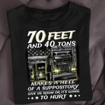 Trucker 70 feet and 40 tons makes a hell of suppository give us room or it's going to hurt shirt