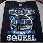 Truck if it has tits or tires i can make it squeal tshirt