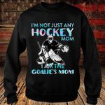 I'm not just any hockey mom i am the goalie's mom sweater