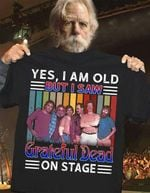 Yes i am old but i saw grateful dead on stage for fans