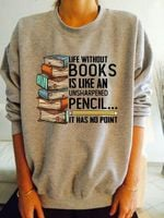 Life without books is like an unsharpened pencil it has no point tshirt