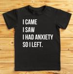 I came saw i had anxiety so i left tshirt