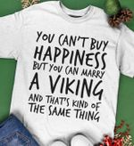 You can't buy hapiness but you can marry a viking and that's kind of the same thing tshirt