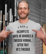 A man is incomplete until he marries a swedish woman after that he's finished tshirt