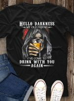 Death hello darkness i've come to drink with you again tshirt