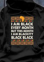 I am black every month but this month i am blackity hoodie