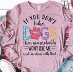 If you don't like dogs than you probably won't like me tshirt