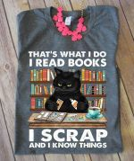 That's what i do i read books scrap and know things tshirt
