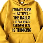 I'm not rude i just have the balls to say what everyone else is thinking hoodie