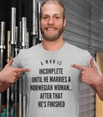 A man is incomplete until he marries a norwegian woman after that he's finished tshirt