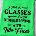 I think i need glasses because i keep seeing a lot of people with two faces tshirt