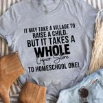 It may take a village to raise a child but it takes a whole liqour store to homeschoold one tshirt
