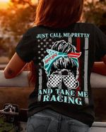 Us flag just call me pretty and take me racing tshirt