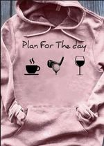 Plan for the day tea golf wine hoodie