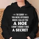 I'm sorry you were offended when i called you a hoe i didn't know it was a secret hoodie