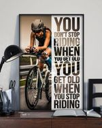 Bike you don't stop riding when you get old you get old when you stop poster canvas
