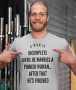 A man is incomplete until he marries a finnish woman after that he's finished tshirt