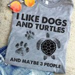 I like dogs and turtles and maybe 3 people tshirt